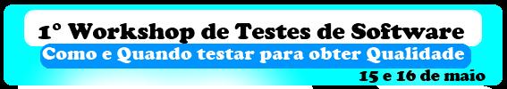 1° Workshop de Testes de Software, 15 e 16 de maio, apoio Copa TI