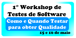 1° Workshop de Testes de Software, 15 e 16 de maio, apoio Copa TI